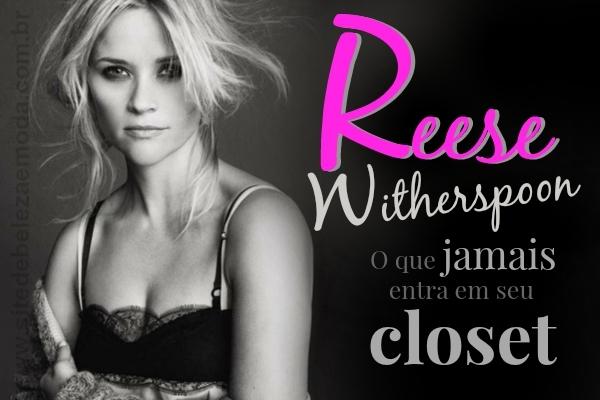 Reese Witherspoon revela o que jamais entra em seu closet