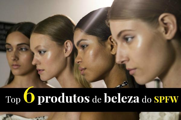 Top 6 produtos de beleza presentes nos desfiles do SPFW