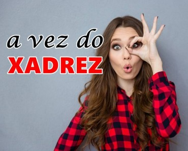 a vez do xadrez